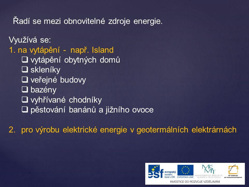 Využívá se: 1. na vytápění - např. Island  vytápění obytných domů  skleníky  veřejné budovy  bazény  vyhřívané chodníky  pěstování banánů a jižn
