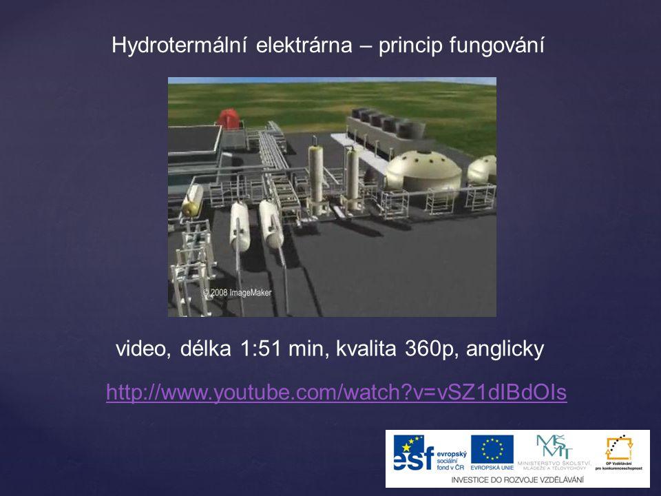 http://www.youtube.com/watch?v=vSZ1dIBdOIs Hydrotermální elektrárna – princip fungování video, délka 1:51 min, kvalita 360p, anglicky