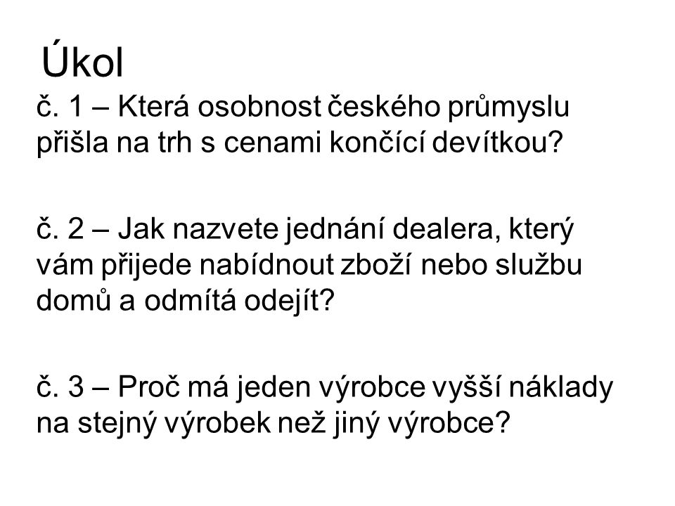 Úkol č. 1 – Která osobnost českého průmyslu přišla na trh s cenami končící devítkou.