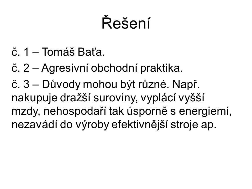Řešení č. 1 – Tomáš Baťa. č. 2 – Agresivní obchodní praktika.