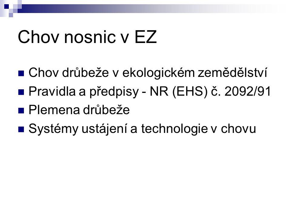 Chov nosnic v EZ Chov drůbeže v ekologickém zemědělství Pravidla a předpisy - NR (EHS) č. 2092/91 Plemena drůbeže Systémy ustájení a technologie v cho