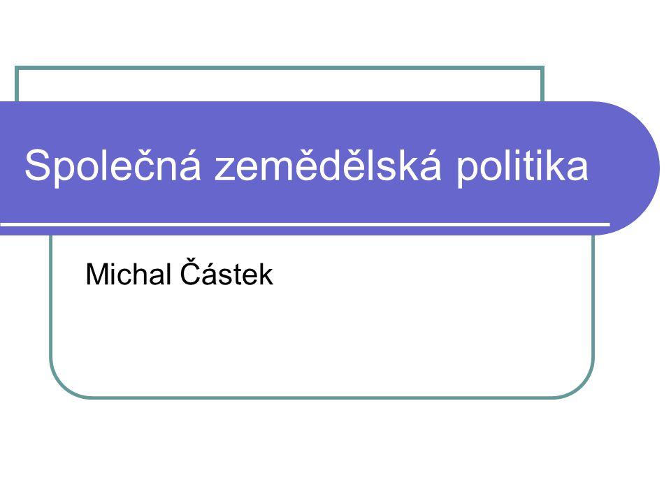 Společná zemědělská politika Michal Částek