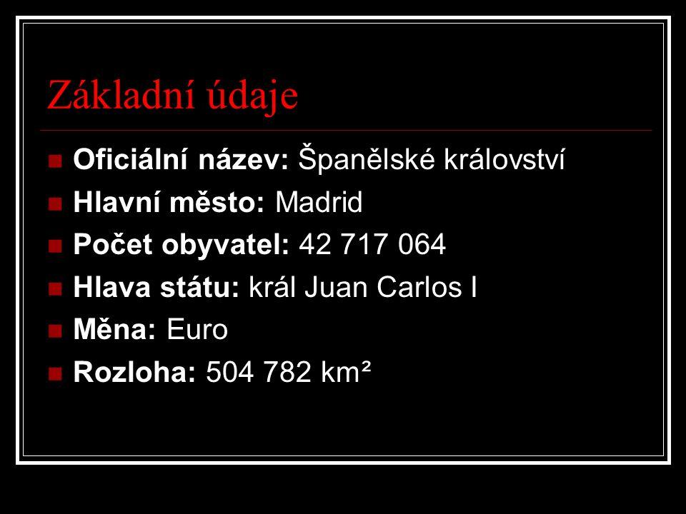 Základní údaje Oficiální název: Španělské království Hlavní město: Madrid Počet obyvatel: 42 717 064 Hlava státu: král Juan Carlos I Měna: Euro Rozloh