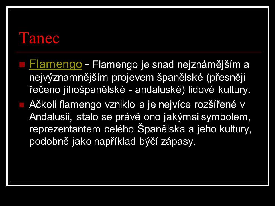 Tanec Flamengo - Flamengo je snad nejznámějším a nejvýznamnějším projevem španělské (přesněji řečeno jihošpanělské - andaluské) lidové kultury. Flamen