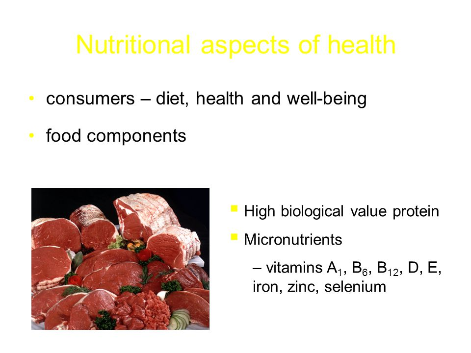 Nutritional aspects of health consumers – diet, health and well-being food components  High biological value protein  Micronutrients – vitamins A 1,
