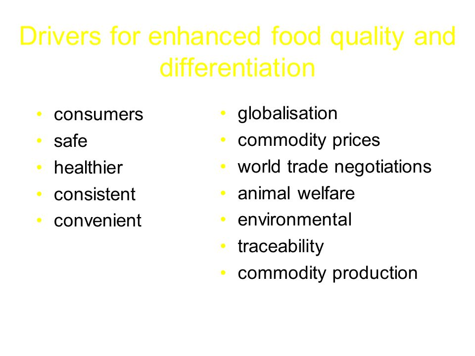 Drivers for enhanced food quality and differentiation consumers safe healthier consistent convenient globalisation commodity prices world trade negoti