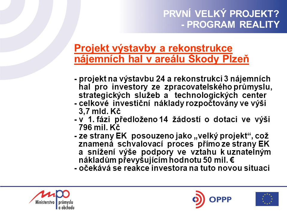 Projekt výstavby a rekonstrukce nájemních hal v areálu Škody Plzeň - projekt na výstavbu 24 a rekonstrukci 3 nájemních hal pro investory ze zpracovatelského průmyslu, strategických služeb a technologických center - celkové investiční náklady rozpočtovány ve výši 3,7 mld.