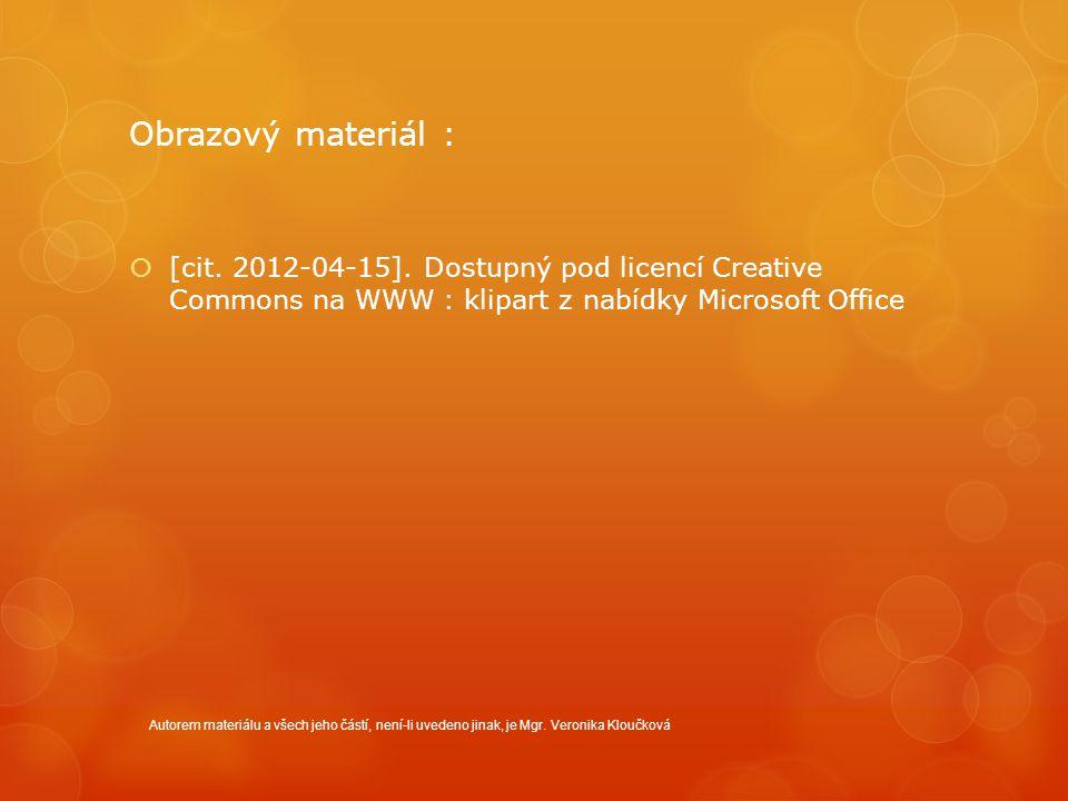 Obrazový materiál :  [cit. 2012-04-15]. Dostupný pod licencí Creative Commons na WWW : klipart z nabídky Microsoft Office Autorem materiálu a všech j