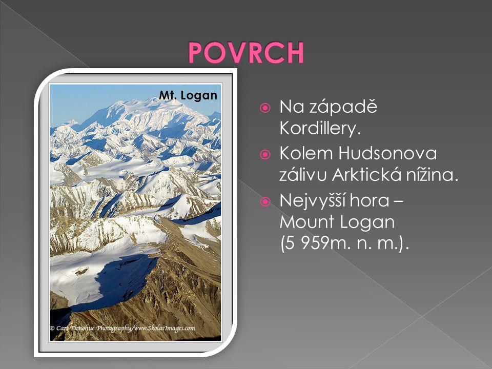  Na západě Kordillery.  Kolem Hudsonova zálivu Arktická nížina.  Nejvyšší hora – Mount Logan (5 959m. n. m.). Mt. Logan