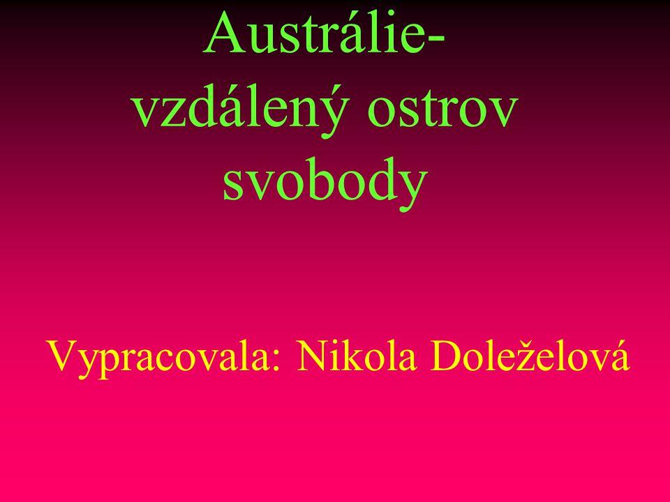Austrálie- vzdálený ostrov svobody Vypracovala: Nikola Doleželová