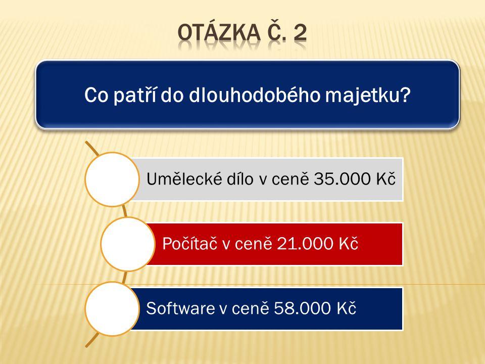 Do dlouhodobého majetku nepatří: Drůbež Stádo dobytka Stavba v ceně 35.000 Kč