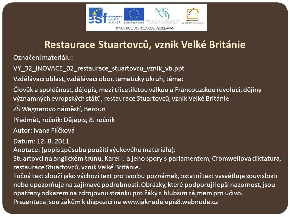 Restaurace Stuartovců, vznik Velké Británie Označení materiálu: VY_32_INOVACE_02_restaurace_stuartovcu_vznik_vb.ppt Vzdělávací oblast, vzdělávací obor