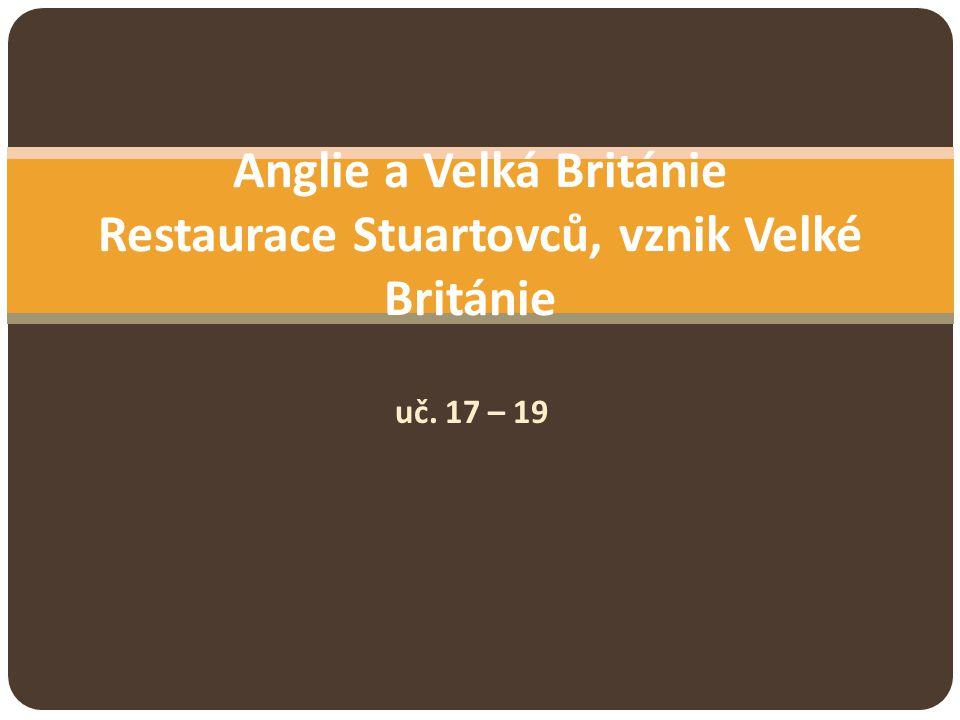 uč. 17 – 19 Anglie a Velká Británie Restaurace Stuartovců, vznik Velké Británie