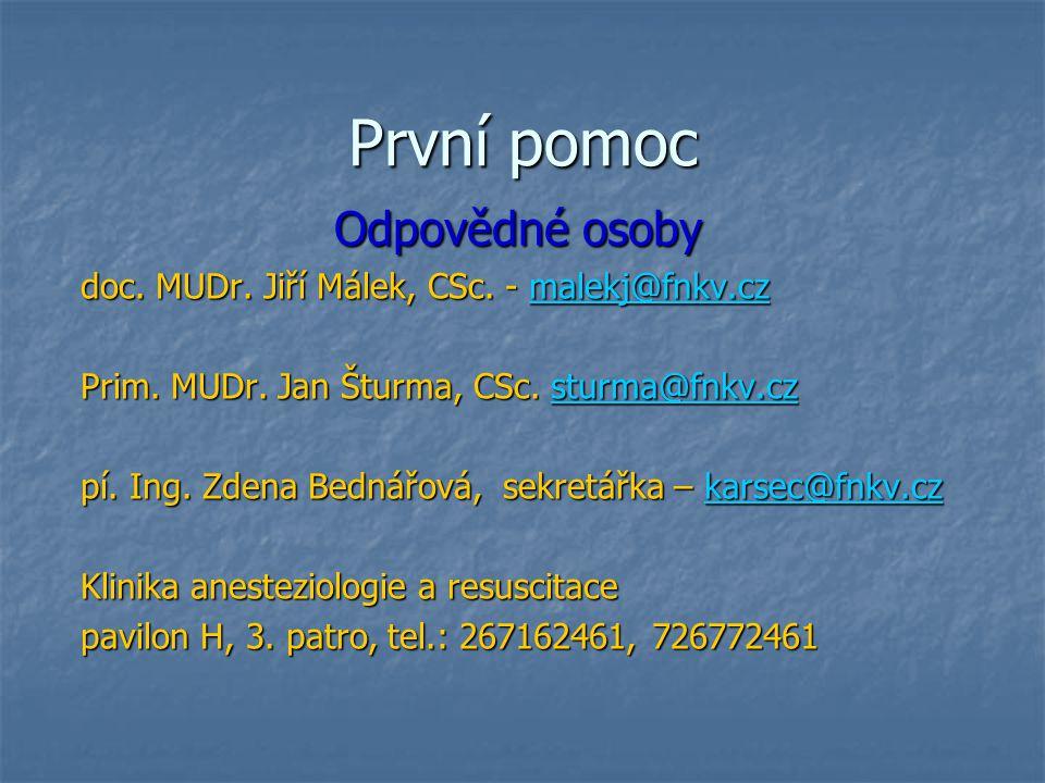 První pomoc Odpovědné osoby doc. MUDr. Jiří Málek, CSc. - malekj@fnkv.cz malekj@fnkv.cz Prim. MUDr. Jan Šturma, CSc. sturma@fnkv.cz sturma@fnkv.cz pí.