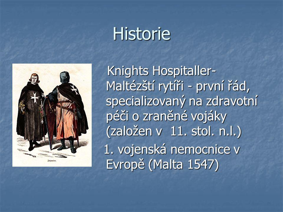 Historie Knights Hospitaller- Maltézští rytíři - první řád, specializovaný na zdravotní péči o zraněné vojáky (založen v 11. stol. n.l.) Knights Hospi