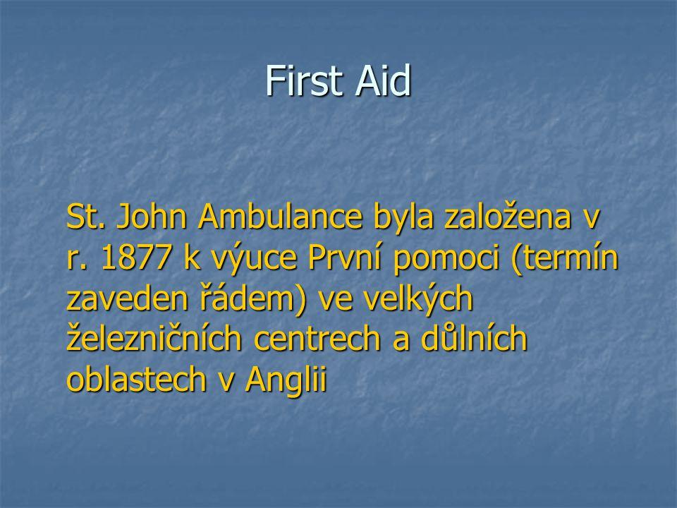 First Aid St. John Ambulance byla založena v r. 1877 k výuce První pomoci (termín zaveden řádem) ve velkých železničních centrech a důlních oblastech