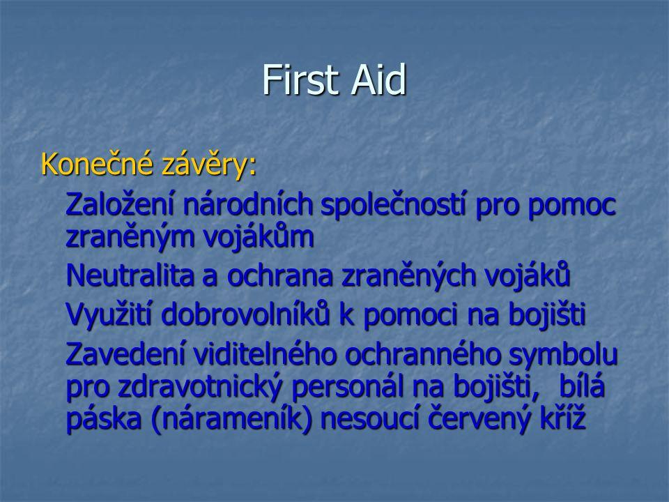 First Aid Konečné závěry: Založení národních společností pro pomoc zraněným vojákům Neutralita a ochrana zraněných vojáků Využití dobrovolníků k pomoc