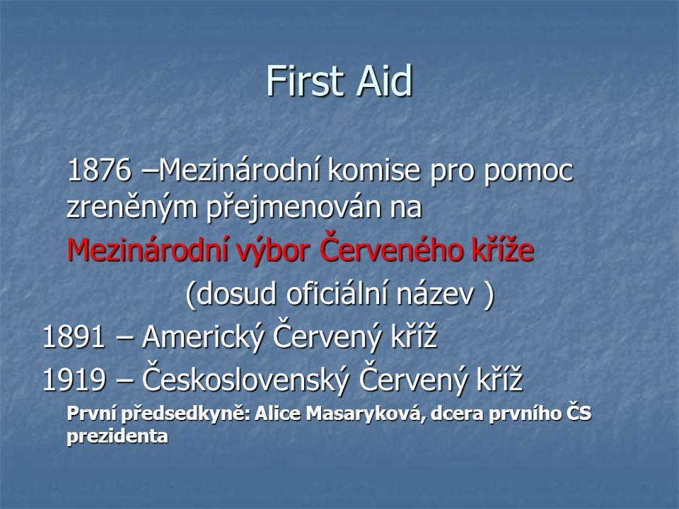 First Aid 1876 –Mezinárodní komise pro pomoc zreněným přejmenován na Mezinárodní výbor Červeného kříže (dosud oficiální název ) 1891 – Americký Červen