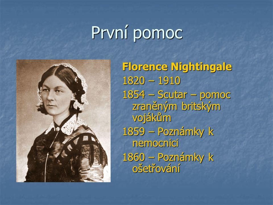 První pomoc Florence Nightingale 1820 – 1910 1854 – Scutar – pomoc zraněným britským vojákům 1859 – Poznámky k nemocnici 1860 – Poznámky k ošetřování