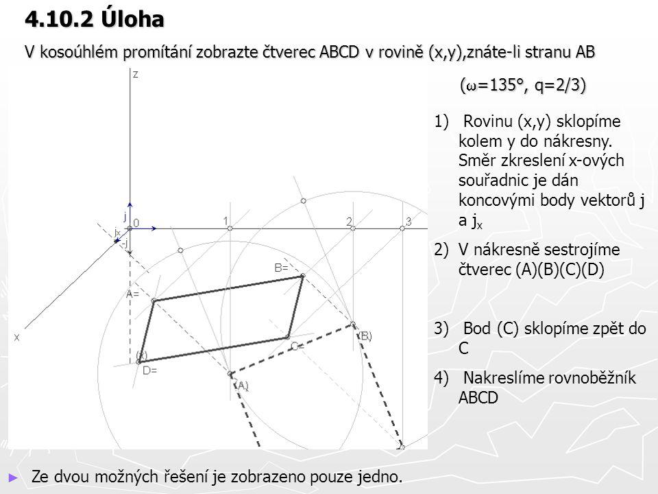 4.10.2 Úloha V kosoúhlém promítání zobrazte čtverec ABCD v rovině (x,y),znáte-li stranu AB 1) Rovinu (x,y) sklopíme kolem y do nákresny. Směr zkreslen