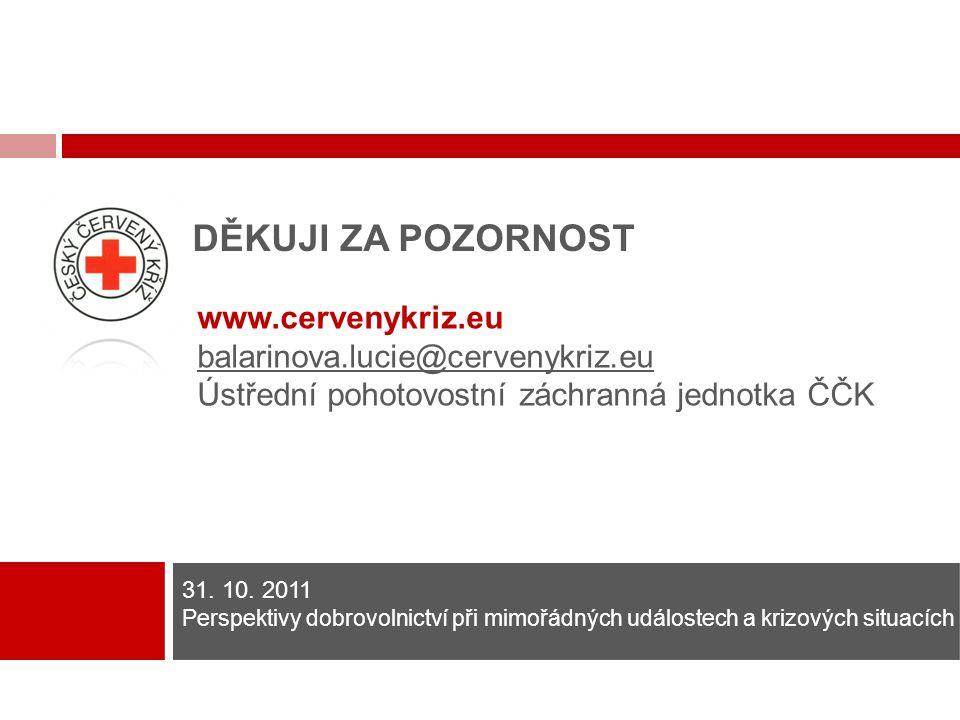 DĚKUJI ZA POZORNOST www.cervenykriz.eu balarinova.lucie@cervenykriz.eu Ústřední pohotovostní záchranná jednotka ČČK 31. 10. 2011 Perspektivy dobrovoln