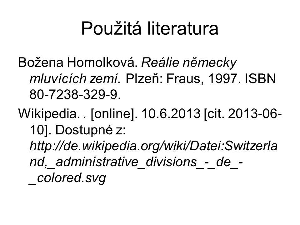 Použitá literatura Božena Homolková. Reálie německy mluvících zemí. Plzeň: Fraus, 1997. ISBN 80-7238-329-9. Wikipedia.. [online]. 10.6.2013 [cit. 2013