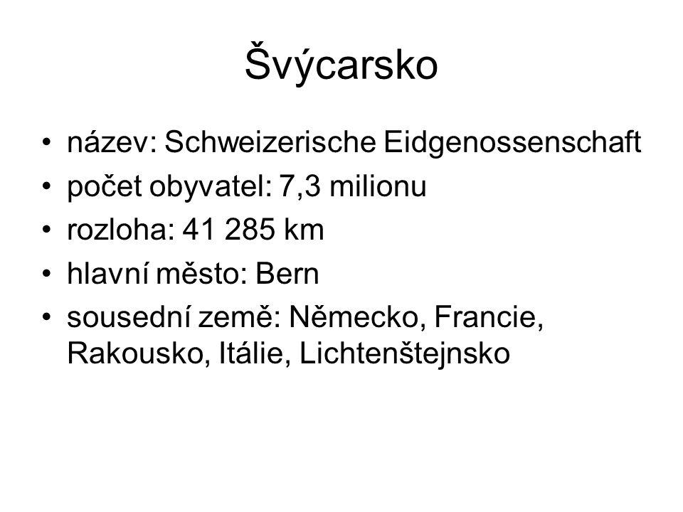 název: Schweizerische Eidgenossenschaft počet obyvatel: 7,3 milionu rozloha: 41 285 km hlavní město: Bern sousední země: Německo, Francie, Rakousko, I