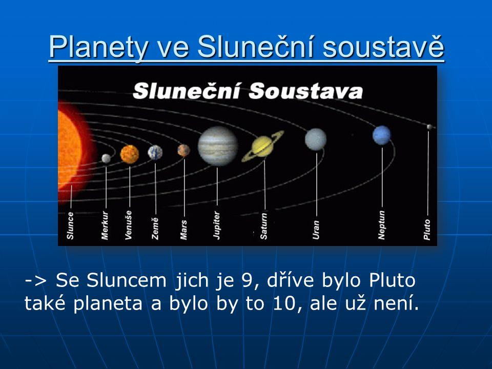Planety ve Sluneční soustavě -> Se Sluncem jich je 9, dříve bylo Pluto také planeta a bylo by to 10, ale už není.