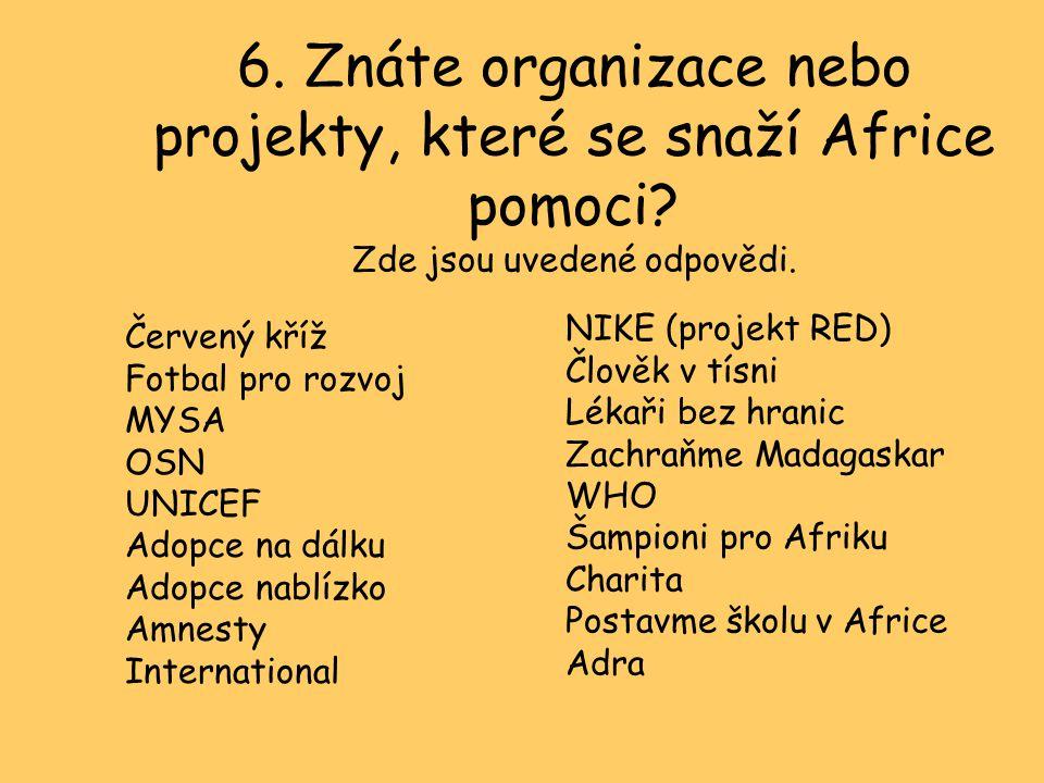6.Znáte organizace nebo projekty, které se snaží Africe pomoci.