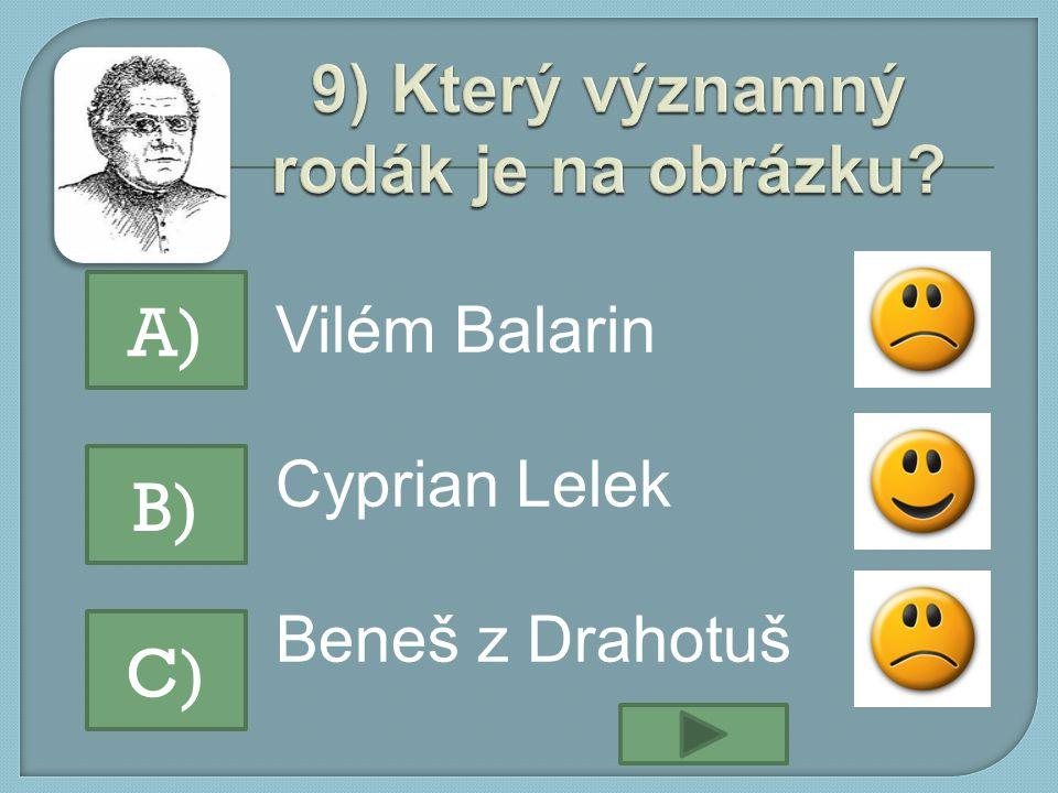Vilém Balarin Cyprian Lelek Beneš z Drahotuš A) B) C)