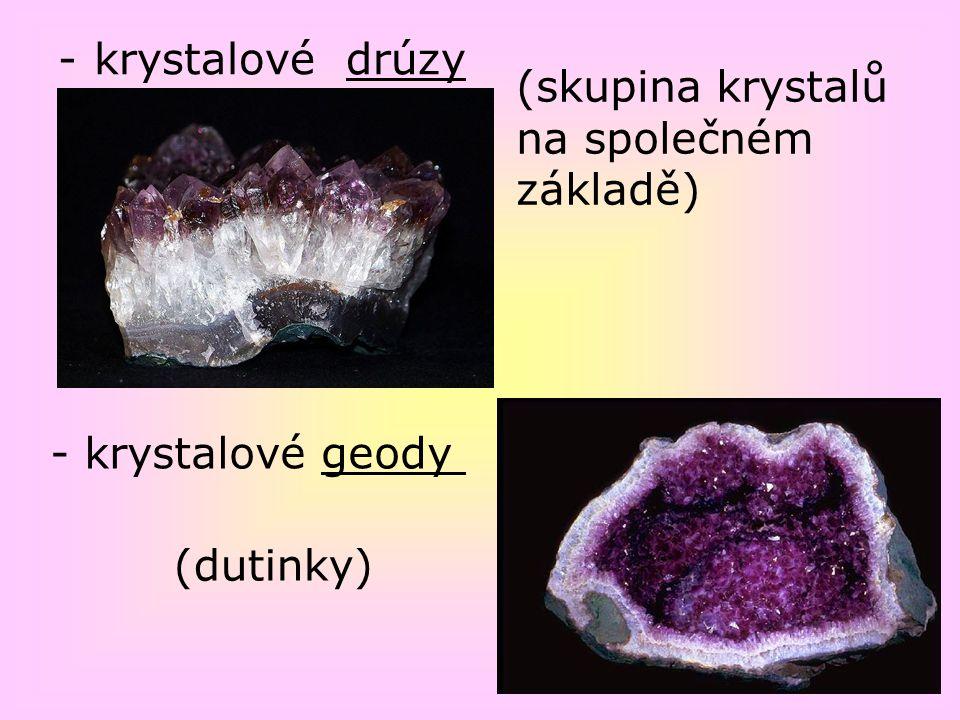 -krystalové drúzy (skupina krystalů na společném základě) (dutinky) - krystalové geody