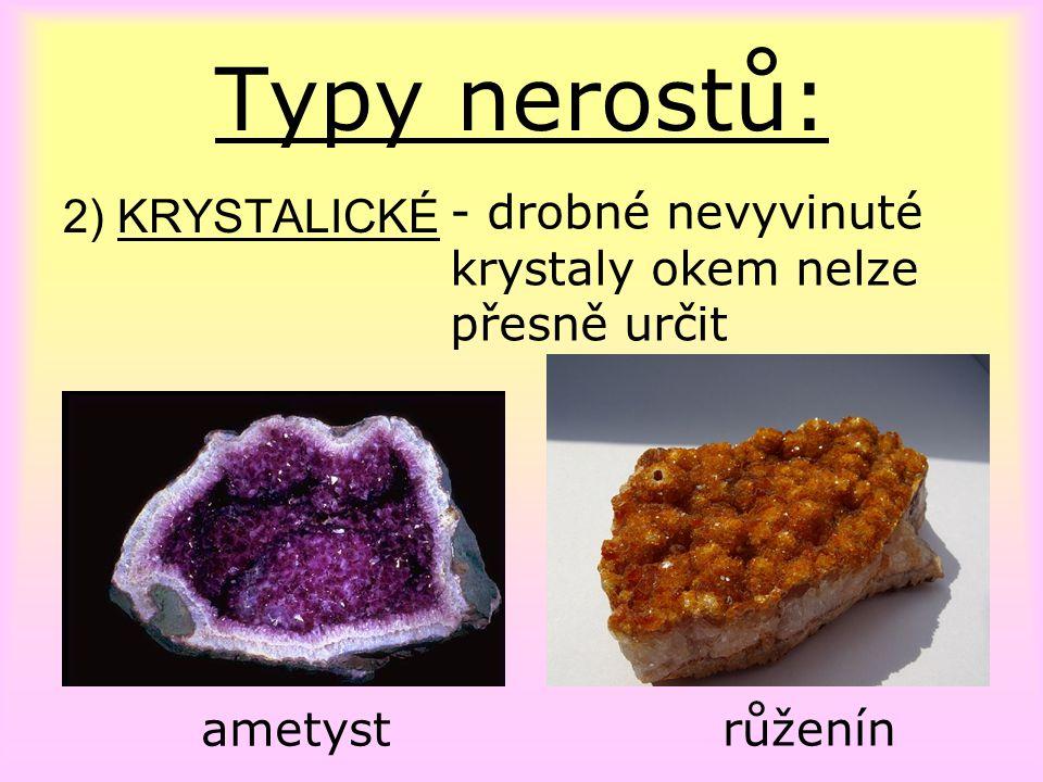 3) BEZTVARÉ (amorfní) Typy nerostů: - mají nepravidelnou strukturu, žádné drobné krystaly opál