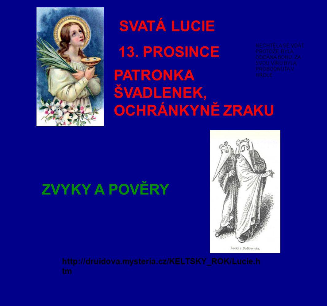 SVATÁ LUCIE http://druidova.mysteria.cz/KELTSKY_ROK/Lucie.h tm 13.