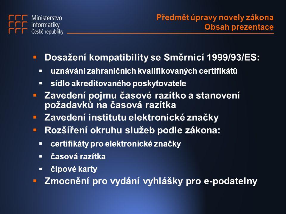 Předmět úpravy novely zákona Obsah prezentace  Dosažení kompatibility se Směrnicí 1999/93/ES:  uznávání zahraničních kvalifikovaných certifikátů  s