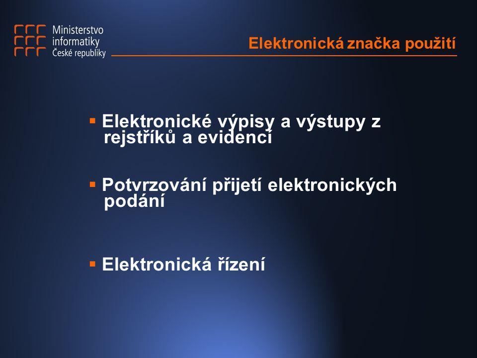 Elektronická značka použití  Elektronické výpisy a výstupy z rejstříků a evidencí  Potvrzování přijetí elektronických podání  Elektronická řízení