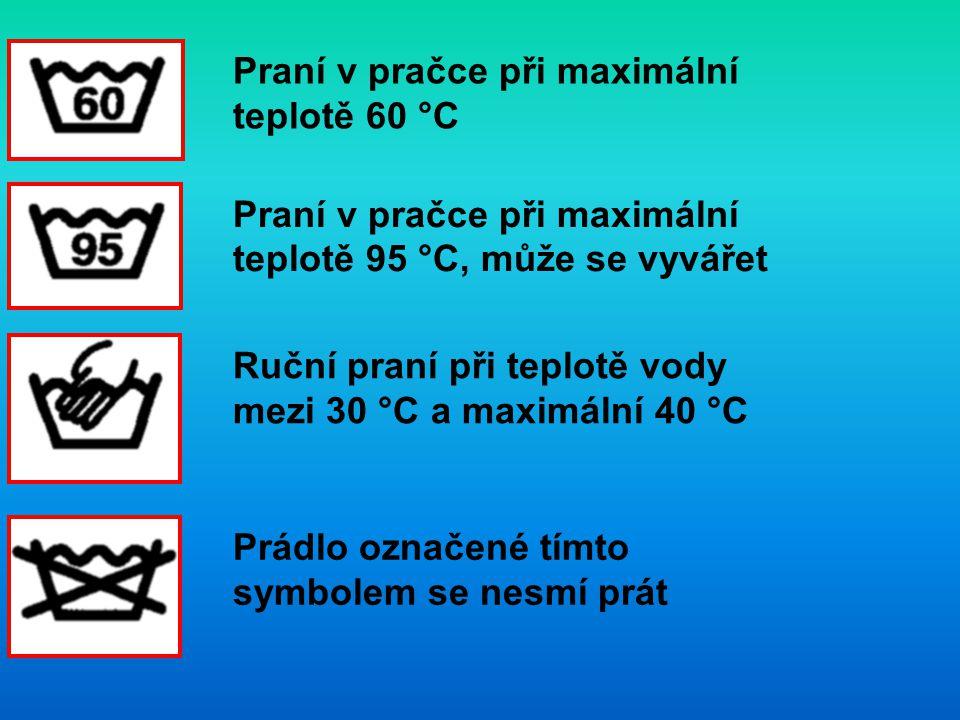 Praní v pračce při maximální teplotě 60 °C Praní v pračce při maximální teplotě 95 °C, může se vyvářet Ruční praní při teplotě vody mezi 30 °C a maximální 40 °C Prádlo označené tímto symbolem se nesmí prát