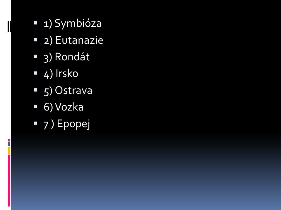  1) Symbióza  2) Eutanazie  3) Rondát  4) Irsko  5) Ostrava  6) Vozka  7 ) Epopej