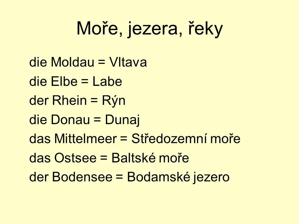 Moře, jezera, řeky die Moldau = Vltava die Elbe = Labe der Rhein = Rýn die Donau = Dunaj das Mittelmeer = Středozemní moře das Ostsee = Baltské moře d