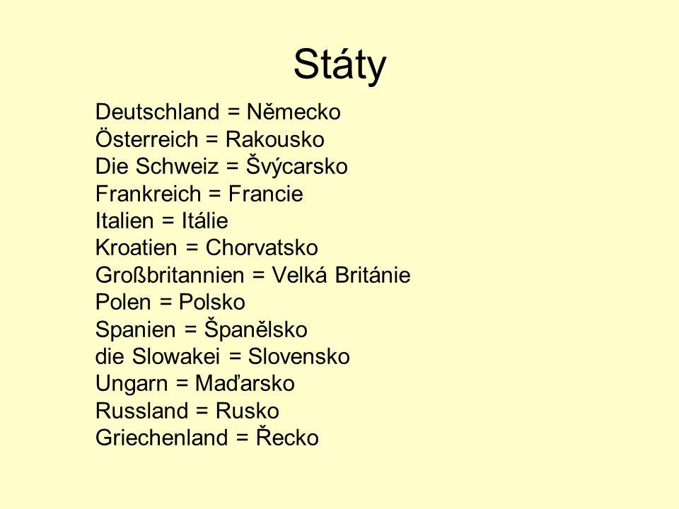 Státy Deutschland = Německo Österreich = Rakousko Die Schweiz = Švýcarsko Frankreich = Francie Italien = Itálie Kroatien = Chorvatsko Großbritannien =