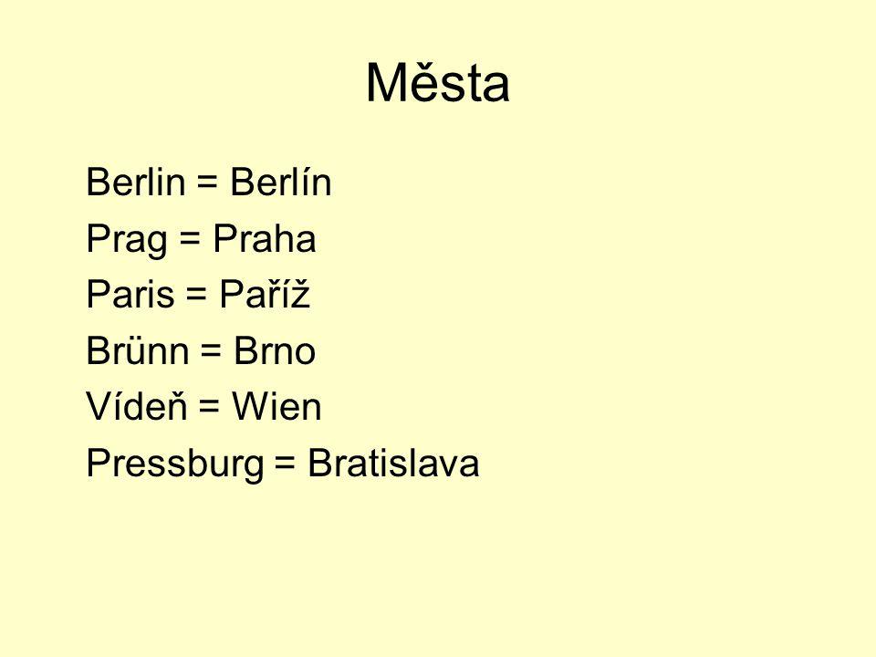 Města Berlin = Berlín Prag = Praha Paris = Paříž Brünn = Brno Vídeň = Wien Pressburg = Bratislava