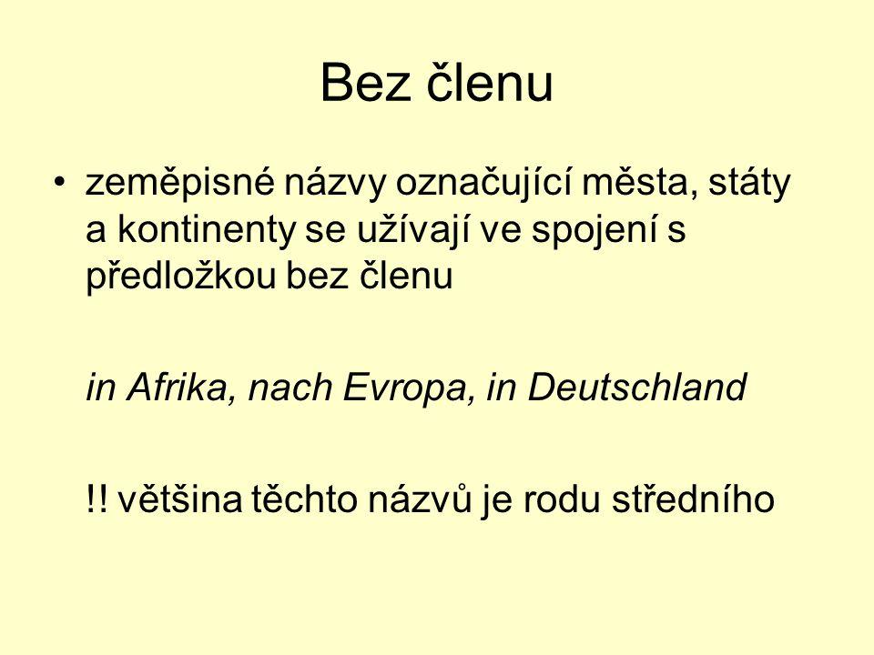 Bez členu zeměpisné názvy označující města, státy a kontinenty se užívají ve spojení s předložkou bez členu in Afrika, nach Evropa, in Deutschland !!