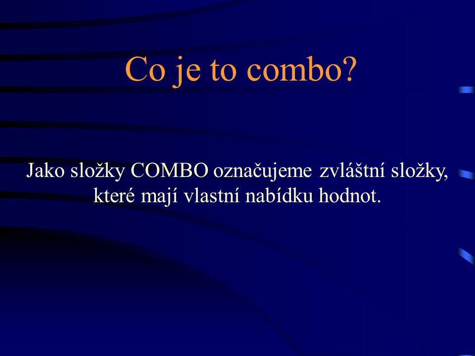 Co je to combo? Jako složky COMBO označujeme zvláštní složky, které mají vlastní nabídku hodnot.