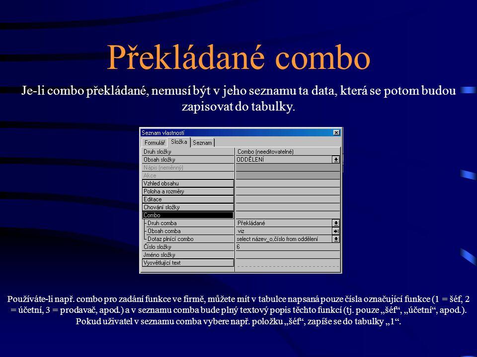 Překládané combo Používáte-li např. combo pro zadání funkce ve firmě, můžete mít v tabulce napsaná pouze čísla označující funkce (1 = šéf, 2 = účetní,