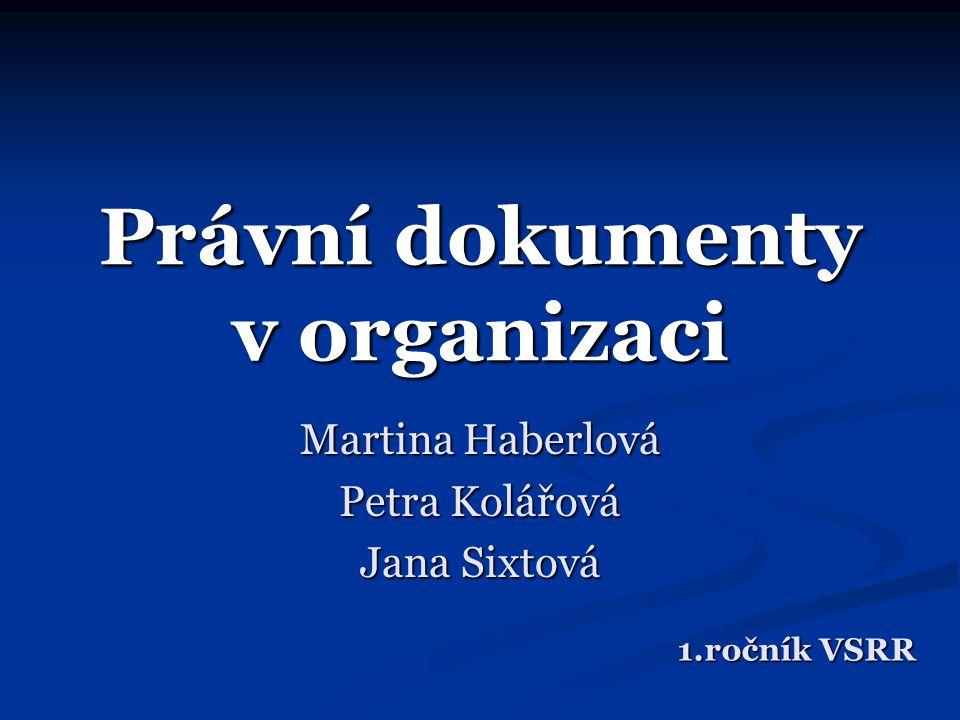 Právní dokumenty v organizaci Martina Haberlová Petra Kolářová Jana Sixtová 1.ročník VSRR