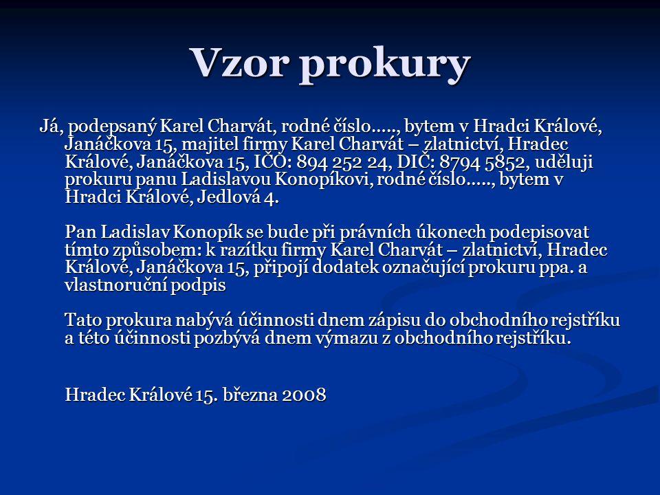 Vzor prokury Já, podepsaný Karel Charvát, rodné číslo….., bytem v Hradci Králové, Janáčkova 15, majitel firmy Karel Charvát – zlatnictví, Hradec Králo