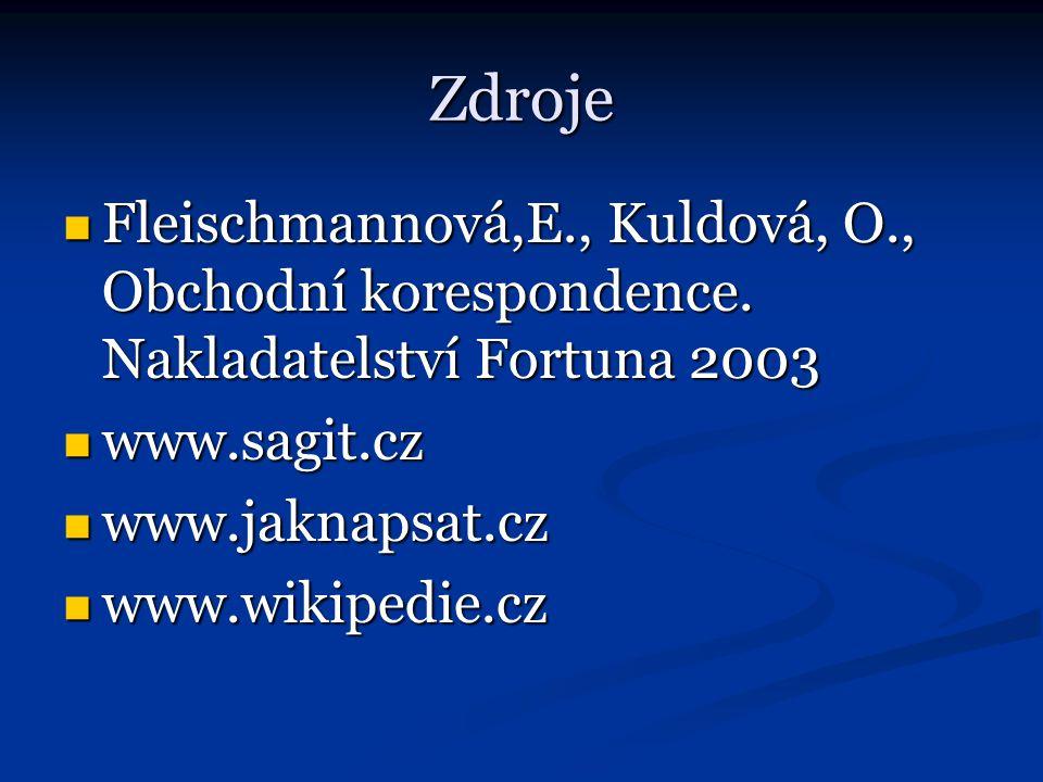 Zdroje Fleischmannová,E., Kuldová, O., Obchodní korespondence. Nakladatelství Fortuna 2003 Fleischmannová,E., Kuldová, O., Obchodní korespondence. Nak