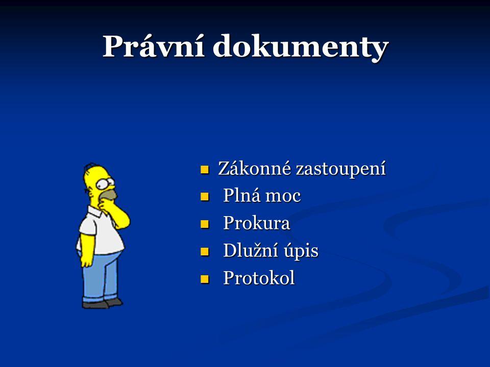 Právní dokumenty Zákonné zastoupení Zákonné zastoupení Plná moc Plná moc Prokura Prokura Dlužní úpis Dlužní úpis Protokol Protokol