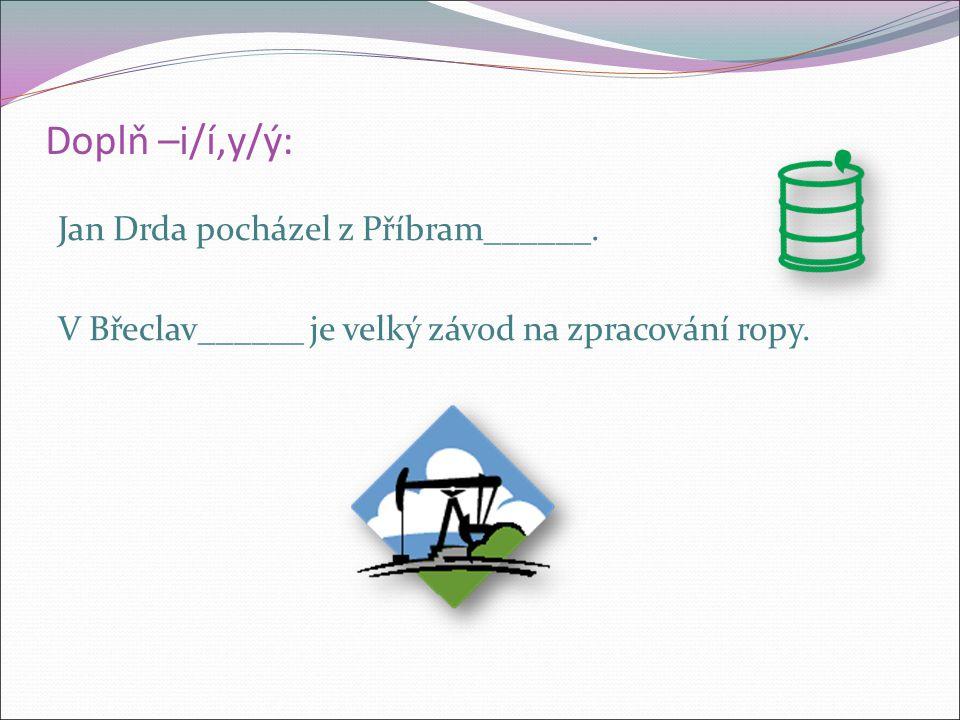 Doplň –i/í,y/ý: Jan Drda pocházel z Příbram______.