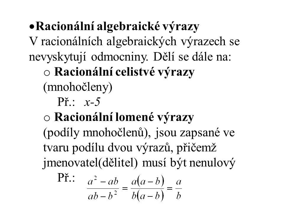  Racionální algebraické výrazy V racionálních algebraických výrazech se nevyskytují odmocniny. Dělí se dále na: o Racionální celistvé výrazy (mnohočl