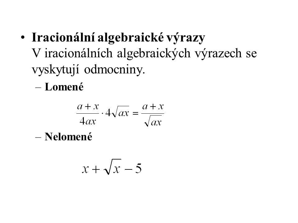 Iracionální algebraické výrazy V iracionálních algebraických výrazech se vyskytují odmocniny. –Lomené –Nelomené